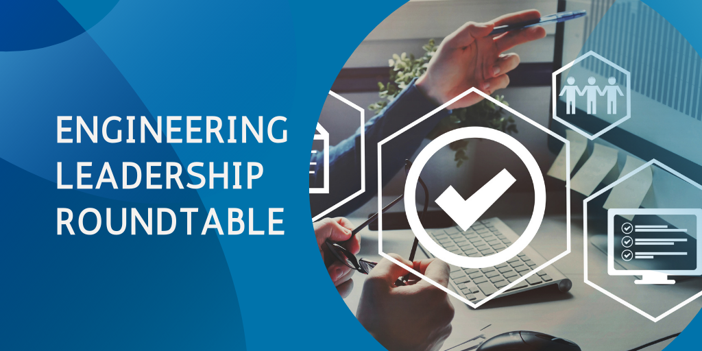 Engineering Leadership Roundtable: Product Development Lifecycle